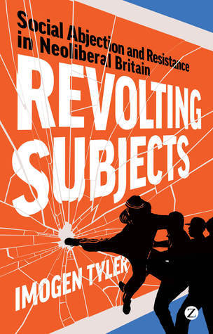 Revolting Subjects Social Abjection and Resistance in Neoliberal Britain