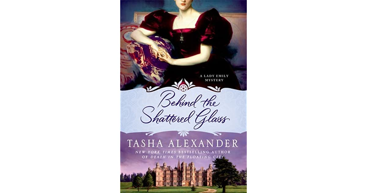 Behind the Shattered Glass (Lady Emily, #8) by Tasha Alexander