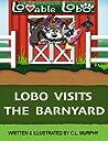 Lobo Visits the Barnyard (The Adventures of Lovable Lobo, #2)