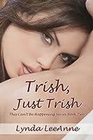 Trish, Just Trish (This Can't Be Happening, #2)