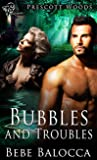 Bubbles and Troubles