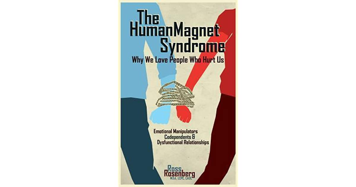 Human Magnet Syndrome: Why We Love People Who Hurt Us by