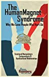 Human Magnet Syndrome: Why We Love People Who Hurt Us