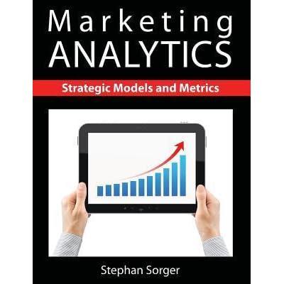 marketing analytics strategic models and metrics