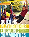 Building Playgrounds, Engaging Communities: Creating Safe and Happy Places for Children