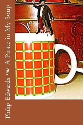 A Pirate in My Soup Philip A Edwards, Jacqueline Edwards