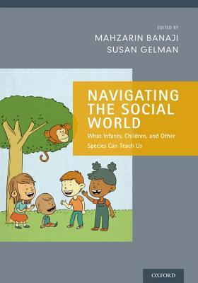 Navigating the Social World: What Infants, Children, and Other Species Can Teach Us