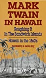 Mark Twain in Hawaii: Roughing It in the Sandwich Islands: Hawaii in the 1860s