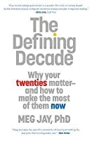 The Defining Decade: Why Your Twenties Matter ‒ And How to Make the Most of Them Now