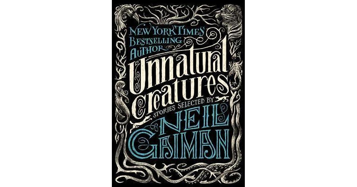 Unnatural Creatures  Stories Selected By Neil Gaiman By Neil Gaiman