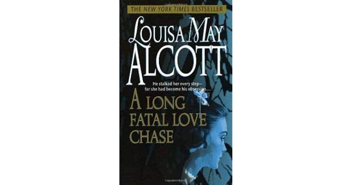 an analysis of a long fatal love chase by louisa may alcott Louisa may alcott (/ˈɔːlkət, –kɒt/ november 29, 1832– march 6, 1888) was an  american novelist and poet best known as the author of the novel little women.