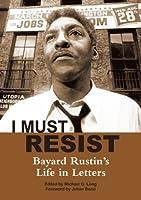 I Must Resist: Bayard Rustin's Life in Letters