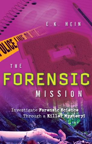 The Forensic Mission Investigate Forensic Science Through A Killer Mystery By E K Hein