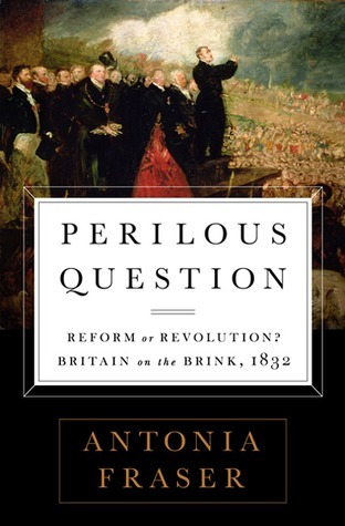 Perilous Question  Reform or Revolution  Britain on the Brink, 1832
