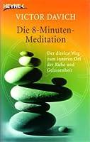 Die 8-Minuten-Meditation: Der direkte Weg zum inneren Ort der Ruhe und Gelassenheit