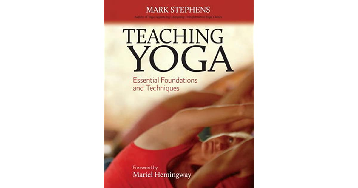 Teaching Yoga Essential Foundations And Techniques By Mark Stephens