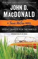 Bright Orange for the Shroud: A Travis McGee Novel