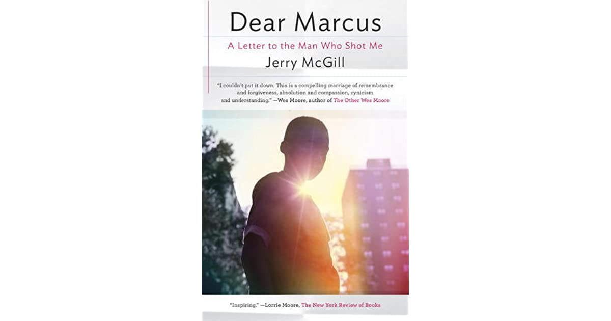 Dear marcus a letter to the man who shot me by jerry mcgill altavistaventures Images