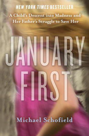 January First  A Child's Descent into Madness and Her Father's Struggle to Save Her