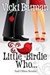 Little Birdie Who... and Other Stories by Vicki Batman