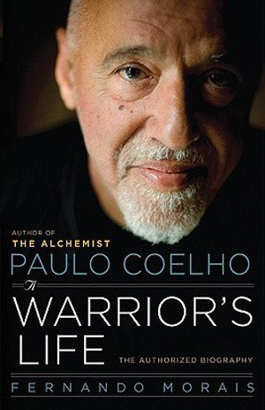 Paulo Coelho: A Warrior's Life - The Authorized Biography