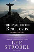 The Case for the Real Jesus: A Journalist Investigates Current Challenges to Christianity