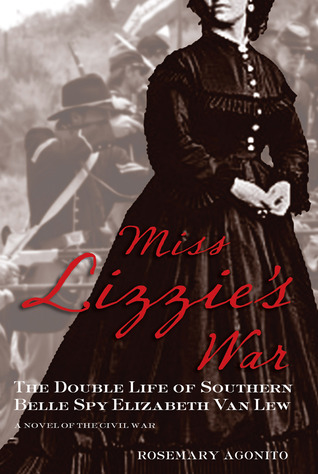 Miss Lizzie's War: The Double Life of Southern Belle Spy Elizabeth Van Lew