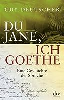 Du Jane, ich Goethe: Eine Geschichte der Sprache