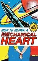 How to Repair a Mechanical Heart