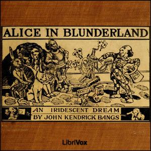 Alice in Blunderland: an Iridescent Dream (LibriVox Audiobook)