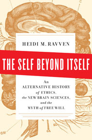 The Self Beyond Itself: An Alternative History of Ethics, the New Brain Sciences, and the Myth of Free Will