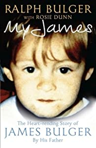 My James: The Heartrending Story of James Bulger by His Father