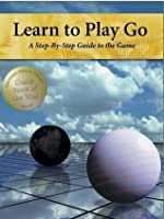 Learn to Play Go: A Master's Guide to the Ultimate Game (Learn to Play Go, #1)