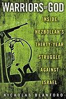 Warriors of God: Inside Hezbollah's Thirty-Year Struggle Against Israel