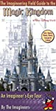 The Imagineering Field Guide to the Magic Kingdom at Walt Dis... by Alex  Wright
