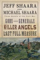 The Civil War Trilogy: Gods and Generals / The Killer Angels / The Last Full Measure