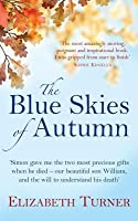 The Blue Skies of Autumn: A Journey from Loss to Life and Finding a Way out of Grief