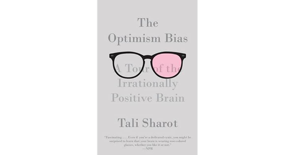 The Optimism Bias: A Tour of the Irrationally Positive Brain by Tali ...