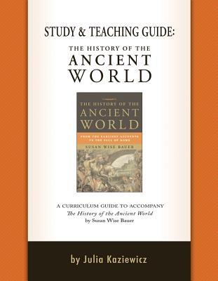 Study and Teaching Guide: The History of the Ancient World: A curriculum guide to accompany The History of the Ancient World