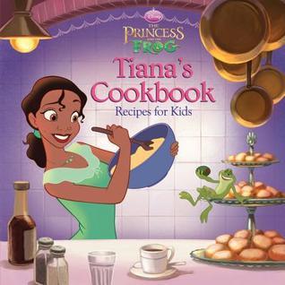 Tiana's Cookbook: Recipes for Kids (The Princess and the Frog: Disney Princess)