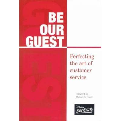 Be Our Guest: Perfecting the Art of Customer Service by ...
