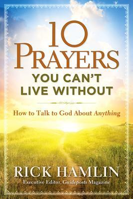 10 Prayers You Can't Live Without: How to Talk to God About