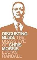 Disgusting Bliss: The Brass Eye of Chris Morris