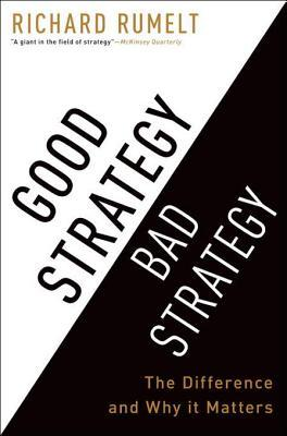 Cover for Good Strategy Bad Strategy: The Difference and Why It Matters, by Richard P. Rumelt