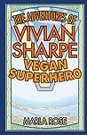 The Adventures of Vivian Sharpe, Vegan Superhero by Marla Rose