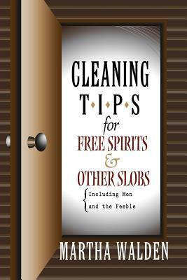 Cleaning Tips for Free Spirits and Other Slobs, Including Men and the Feeble
