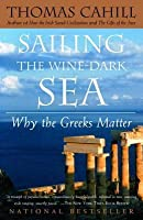sailing the wine dark sea why the greeks matter In sailing the wine-dark sea, his fourth volume to explore the hinges of history, thomas cahill escorts the reader on another entertaining--and historically unassailable--journey through.