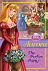 Aurora The Perfect Party by Wendy Loggia