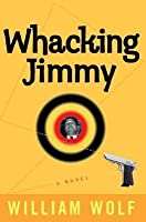 Whacking Jimmy: A Novel