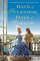 Days of Splendor, Days of Sorrow: A Novel of Marie Antoinette